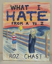What I Hate : From A to Z by Roz Chast (2011, Hardcover)