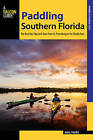 Paddling Southern Florida: A Guide to the Area's Greatest Paddling Adventures by Nigel Foster (Paperback, 2016)