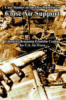 Case Studies in the Development of Close Air Support by S Ari Force U S Ari Force (Paperback / softback, 2005)