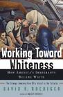 Working Toward Whiteness : How America's Immigrants Became White - The Strange Journey from Ellis Island to the Suburbs by David R. Roediger (2005, Hardcover)