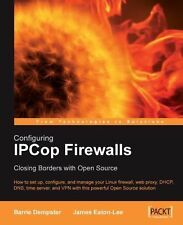 Configuring IPCop Firewalls: Closing Borders with Open Source: How to setup, co