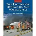 Fire Protection Hydraulics and Water Supply by William F. Crapo (Hardback, 2015)