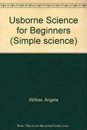 Usborne Science for Beginners (Simple science),Angela Wilkes,etc., D. Mostyn, J