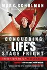 Conquering Life's Stage Fright: Three Steps to Top Performance by Mark Schulman (Hardback, 2015)