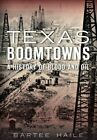 Texas Boomtowns:: A History of Blood and Oil by Bartee Haile (Paperback / softback, 2015)