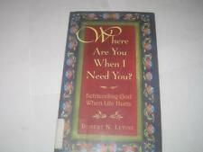 Where Are You When I Need You?: Befriending God When Life Hurts by Robert N. Lev