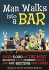 Man Walks into a Bar : Over 6,000 of the Most Hilarious Jokes, Funniest Insults and Gut-Busting One-Liners by Stephen Arnott and Mike Haskins (2007, Paperback)