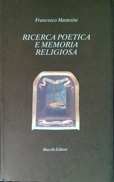 RICERCA POETICA E MEMORIA RELIGIOSA  MATTESINI FRANCESCO MUCCHI 1991 IL VAGLIO