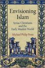 Envisioning Islam: Syriac Christians and the Early Muslim World by Michael Philip Penn (Hardback, 2015)