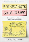 A Sticky Note Guide to Life by Chaz Hutton (Hardback, 2016)