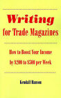 Writing for Trade Magazines: How to Boost Your Income by $200 to $500 Per Week by Kendall Hanson (Paperback, 1999)