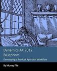 Dynamics Ax 2012 Blueprints: Developing a Product Approval Workflow by Murray Fife (Paperback / softback, 2013)