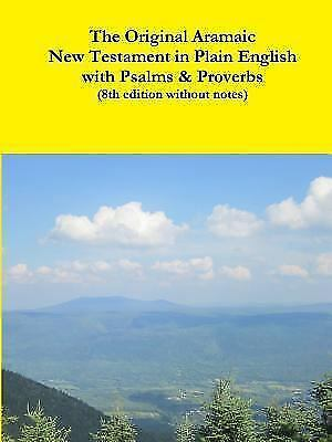 The Original Aramaic New Testament In Plain English With Psalms And Proverbs 8th Edition Without Notes By Rev David Bauscher 2015 Paperback
