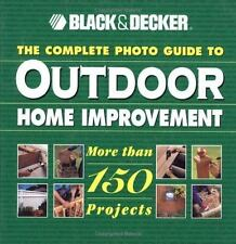 The Complete Photo Guide to Outdoor Home Improvement (Black & Decker O-ExLibrary