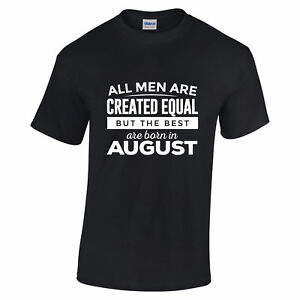 Details About All Men Are Created Equal Best Born In August Gift Dad Birthday T Shirt