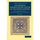 The Imperial Administrative System in the Ninth Century: With a Revised Text of the Kletorologion of Philotheos by J. B. Bury (Paperback, 2014)