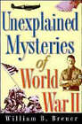 Unexplained Mysteries of World War II by William B. Breuer (Paperback, 1998)