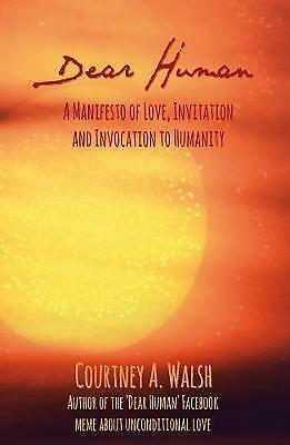 Dear Human: A Manifesto Of Love, Invitation And Invocation To Humanity, Courtney
