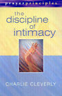 The Discipline of Intimacy by Charlie Cleverly (Paperback, 2002)