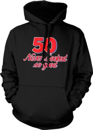 Fifty 50 Never Looked So Good Funny Happy Birthday Present Gift Hoodie Pullover
