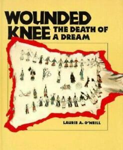 Wounded-Knee-Death-of-a-Dream-by-Laurie-A-O-039-Neill