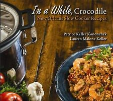 In a While Crocodile New Orleans Slow Cooker Recipes by Patrice Keller Kononch