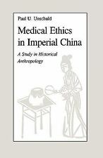 Medical Ethics in Imperial China : A Study in Historical Anthropology by Paul...
