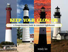 Keep Your Glow on: A Comprehensive Guide to America's Lighthouses by Wendy Lee (Hardback, 2011)