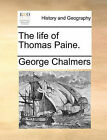 The Life of Thomas Paine. by George Chalmers (Paperback / softback, 2010)