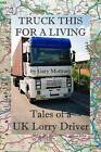 Truck This for a Living: Tales of a UK Lorry Driver by MR Gary Mottram (Paperback / softback, 2014)