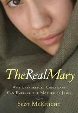 The Real Mary Why Evangelical Christians Can Embrace The Mother of JESUS