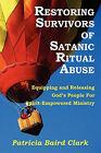 Restoring Survivors of Satanic Ritual Abuse by Patricia Baird Clark (Paperback / softback, 2010)