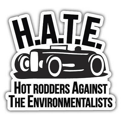 H.A.T.E hotrodders against the environmentalists sticker 77 x 85mm hotrod
