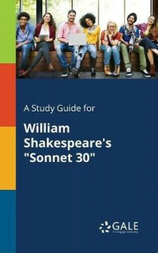 A Study Guide for William Shakespeare's Sonnet 30 by Cengage Learning Gale.