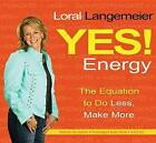 Yes! Energy: the Equation to Do Less, Make More by Loral Langemeier (CD-Audio, 2012)