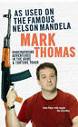 As Used on the Famous Nelson Mandela: Underground Adventures in the Arms and Torture Trade by Mark Thomas (Paperback, 2006)