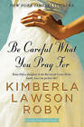Be Careful What You Pray for by Kimberla Lawson Roby (Paperback / softback, 2010)