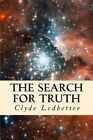 The Search for Truth: What One Believes Should Be Based on Truth, Truth Should Not Be Based on What One Believes by Createspace (Paperback / softback, 2013)