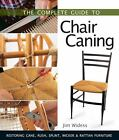 The Complete Guide to Chair Caning : Restoring Cane, Rush, Splint, Wicker and Rattan Furniture by Jim Widess (2012, Paperback)