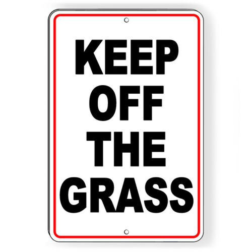 Keep Off The Grass Metal Sign 5 SIZES Won/'t Fade Peel Or Chip warning  SW059