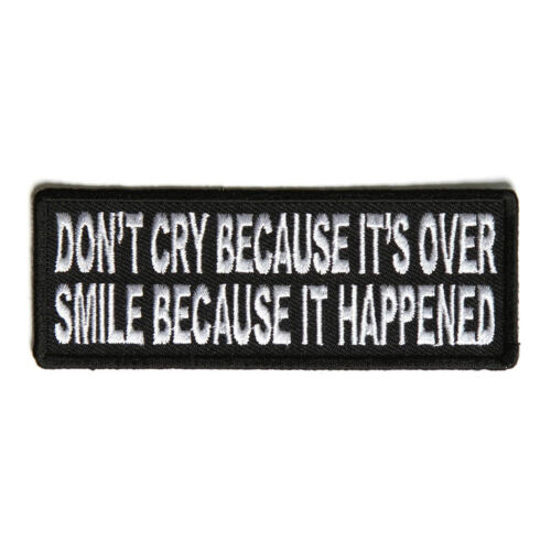 Don/'t Cry Because It/'s Over Smile Because It Happened Iron on Patch Biker Patch