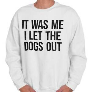 Me-I-Let-The-Dogs-Out-Funny-Sarcastic-Gift-Crewneck-Sweat-Shirts-Sweatshirts