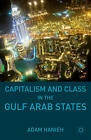 Capitalism and Class in the Gulf Arab States by Adam Hanieh (Paperback, 2015)
