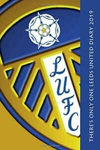 There-039-s-only-one-Leeds-United-Diary-2019
