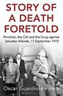 Story of a Death Foretold: Pinochet, the CIA and the Coup Against Salvador Allende, 11 September 1973 by Oscar Guardiola-Rivera (Paperback, 2014)
