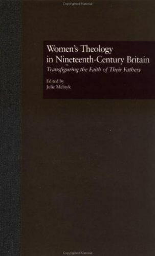 Women's Theology in Nineteenth-Century Britain : Transfiguring the Faith of T...