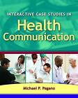 Interactive Case Studies in Health Communication by Michael P. Pagano (Paperback, 2009)