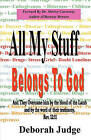All My Stuff Belongs to God: And They Overcame Him by the Blood of the Lamb, and by the Word of Their Testimony; ... REV. 12:11 by Deborah Judge (Paperback / softback, 2011)