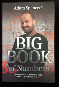 Adam Spencer's Big Book of Numbers Everything You Wanted to Know About 1 to 100