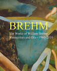 Brehm: The Works of William Brehm - Watercolours and Oils - 1960-2010 by William Allen Brehm (Paperback / softback, 2010)